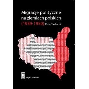 Migracje polityczne na ziemiach polskich (1939-1950) - Piotr Eberhardt