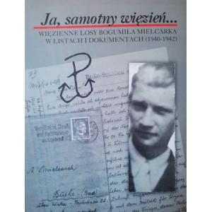 Ja, samotny więzień... Więzienne losy Bogumiła Mielcarka w listach i dokumentach (1940-1942)