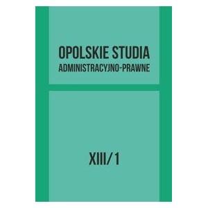 Opolskie Studia Administracyjno - Prawne. Tom XIII/1