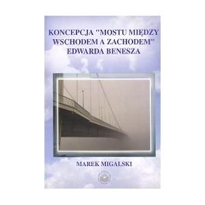 """Koncepcja """"mostu między wschodem a zachodem"""" Edwarda Benesza - Marek Migalski"""