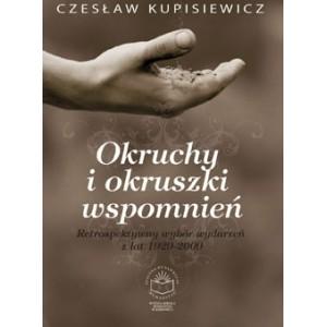 Okruchy i okruszki wspomnień. Retrospektywny wybór wydarzeń z lat 1929-2009 - Czesław Kupisiewicz