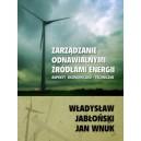 Zarządzanie odnawialnymi źródłami energii. Aspekty ekonomiczno-techniczne - Władysław Jabłoński, Jan Wnuk