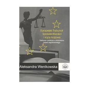Europejski Trybunał Sprawiedliwości i sądy krajowe. Doktryna i praktyka w stosowaniu prawa wspólnotowego