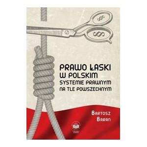 Prawo łaski w polskim systemie prawnym na tle powszechnym - Bartosz Baran