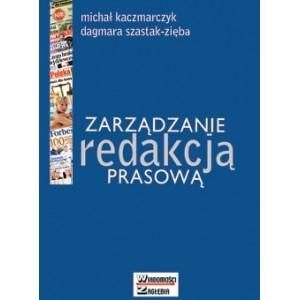 Zarządzanie redakcją prasową - Michał Kaczmarczyk, Dagmara Szastak-Zięba