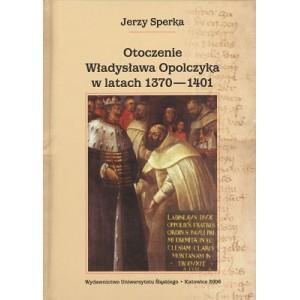 Otoczenie Władysława Opolczyka w latach 1370-1401. Studium o elicie władzy w relacjach z monarchą - Jerzy Sperka