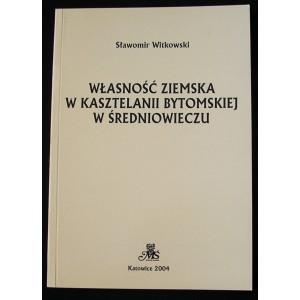 Własność ziemska w kasztelanii bytomskiej w średniowieczu - Sławomir Witkowski