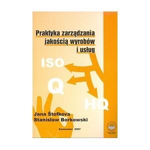 Praktyka zarządzania jakością wyrobów i usług - Jana Štofkova, Stanisław Borkowski