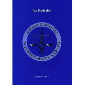 Zasada ciągłości w postępowaniu karnym - Jan Kudrelek