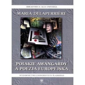 Polskie awangardy a poezja europejska. Studium wyobraźni poetyckiej - MARIA DELAPERRIÈRE