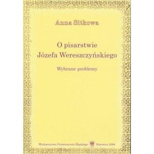O pisarstwie Józefa Wereszczyńskiego. Wybrane problemy - Anna Sitkowa