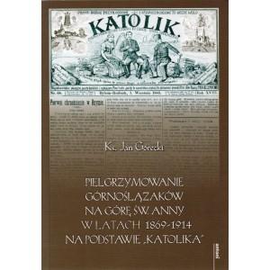 """Pielgrzymowanie Górnoślązaków na Górę św. Anny w latach 1869-1914 na podstawie """"Katolika"""" z dodatkiem fotograficznym ..."""