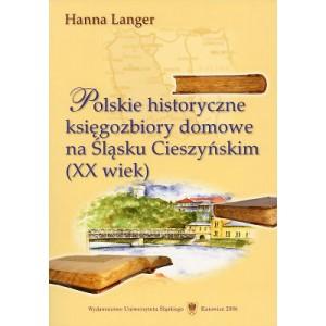 Polskie historyczne księgozbiory domowe na Śląsku Cieszyńskim (XX wiek) - HANNA LANGER