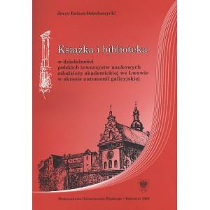 Książka i biblioteka w działalności polskich towarzystw naukowych młodzieży akademickiej we Lwowie w okresie autonomii