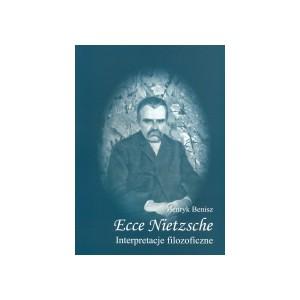 Ecce Nietzsche. Interpretacje filozoficzne - HENRYK BENISZ