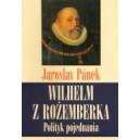 Wilhelm z Rożemberka. Polityk pojednania - JAROSLAV PÁNEK