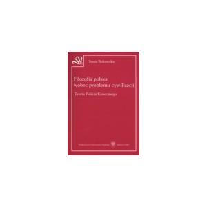 Filozofia polska wobec problemu cywilizacji. Teoria Feliksa Konecznego - SONIA BUKOWSKA