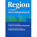 Region w świetle nazw miejscowych. W 100 rocznicę urodzin Prof. S. Rosponda i 20 rocznicę śmierci Prof. H. Borka