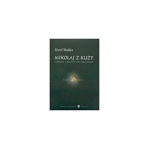Mikołaj z Kuzy. Agnostycyzm filozoficzny a etyka prostomyślności - JÓZEF BAŃKA
