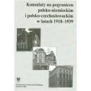 Konsulaty na pograniczu polsko-niemieckim i polsko-czechosłowackim w latach 1918-1939