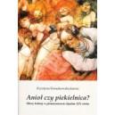 Anioł czy piekielnica? Obraz kobiety w piśmiennictwie śląskim XIX wieku - KRYSTYNA KOSSAKOWSKA-JAROSZ