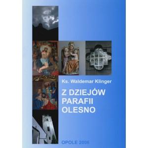 Z dziejów parafii Olesno. Duchowieństwo - Duszpasterstwo - Obiekty sakralne w latach 1226 — 2000 - Ks. WALDEMAR KLINGER