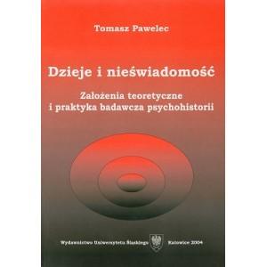 Dzieje i nieświadomość. Założenia teoretyczne i praktyka badawcza psychohistorii - Tomasz Pawelec