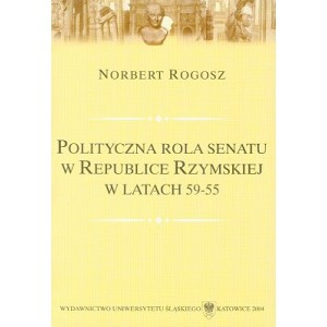 Polityczna rola senatu w Republice Rzymskiej w latach 59-55 - NORBERT ROGOSZ