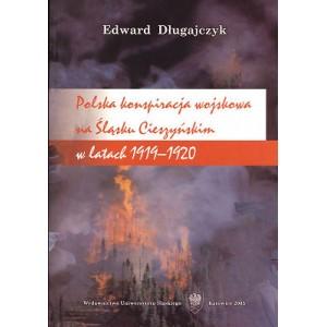 Polska konspiracja wojskowa na Śląsku Cieszyńskim w latach 1919-1920 - EDWARD DŁUGAJCZYK