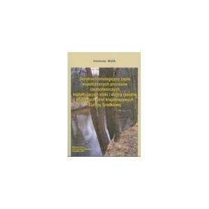 Dendrochronologiczny zapis współczesnych procesów rzeźbotwórczych kształtujących stoki i doliny rzeczne ...
