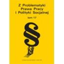 """""""Z Problematyki Prawa Pracy i Polityki Socjalnej"""". T. 17"""
