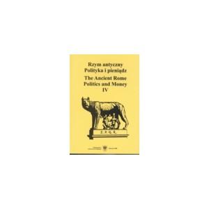 Rzym antyczny. Polityka i pieniądz / The Ancient Rome. Politics and Money. T. 4.