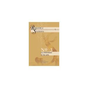 """Romanica Silesiana"". No 3: La littérature et les arts"
