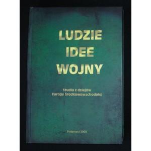 Ludzie idee wojny. Studia z dziejów Europy Środkowowschodniej. Księga pamiątkowa z okazji 70. rocznicy urodzin Profesora