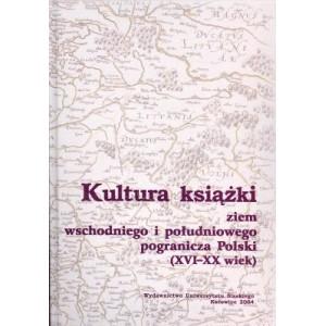 Kultura książki ziem wschodniego i południowego pogranicza Polski (XVI-XX wiek). Paralele i różnice