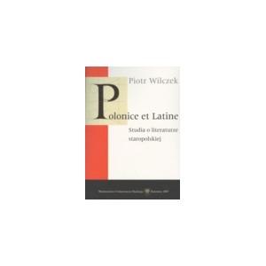 Polonice et Latine. Studia o literaturze staropolskiej - Piotr Wilczek