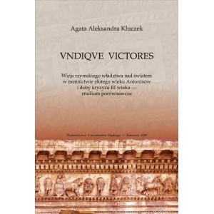 VNDIQVE VICTORES Wizja rzymskiego władztwa nad światem w mennictwie złotego wieku Antoninów i doby kryzysu III wieku ...