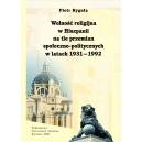 WOLNOŚĆ RELIGIJNA W HISZPANII  NA TLE PRZEMIAN  SPOŁECZNO — POLITYCZNYCH  W LATACH 1931 — 1992 - Piotr Ryguła