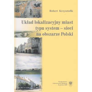 Układ lokalizacyjny miast typu system — sieci na obszarze Polski — Robert Krzysztofik