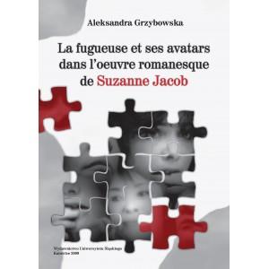La fugueuse et ses avatars dans l'oeuvre romanesque de Suzanne Jacob — ALEKSANDRA GRZYBOWSKA