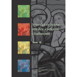 Muzyka religijna – między epokami i kulturami T. II