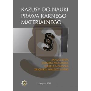 Kazusy do nauki prawa karnego materialnego -  Janusz Bryk, Dorota Mocarska,  Izabela Nowicka, Zbigniew Waleszczyński