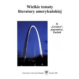 """Wielkie tematy literatury amerykańskiej. T. 2: """"Granica"""", pogranicze, Zachód"""