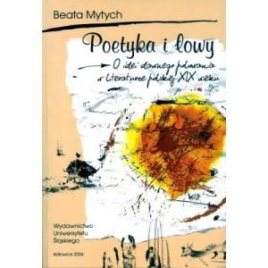 Poetyka i łowy. O idei dawnego polowania w literaturze polskiej XIX wieku - BEATA MYTYCH-FORAJTER