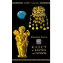 Grecy W Baktrii i w Indiach. Wybrane problemy ich historii - STANISŁAW KALITA