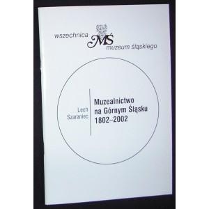 Muzealnictwo na Górnym Śląsku 1802 — 2002 — Lech Szaraniec