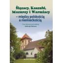 Ślązacy, Kaszubi, Mazurzy i Warmiacy — między polskością a niemieckością
