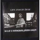 Life znaczy życie. 50 lat z fotografią Józefa Ligęzy