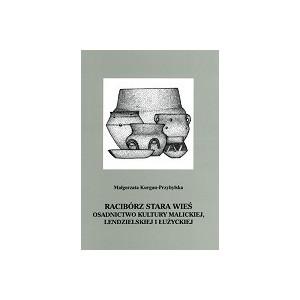 Racibórz Stara Wieś. Osadnictwo kultury malickiej, lendzielskiej i łużyckiej - Małgorzata Kurgan-Przybylska